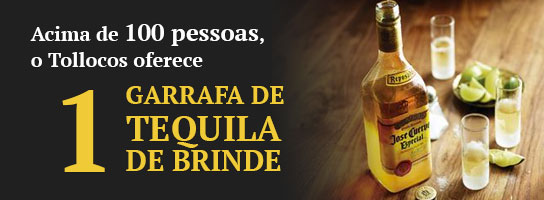 Acima de 100 pessoas o Tollocos oferece uma garrafa de tequila de brinde